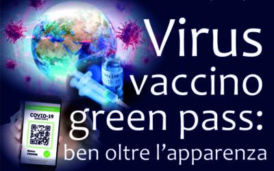 VIRUS, VACCINO, GREEN PASS: BEN OLTRE L'APPARENZA